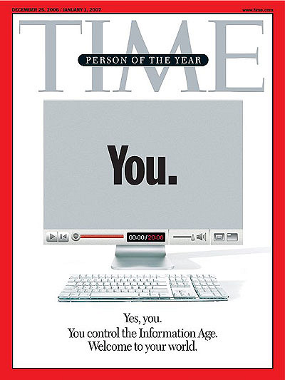 You were chosen in 2006 as Time magazine's Person of the Year. This award recognized the millions of people who anonymously contributed user-generated content to the Internet